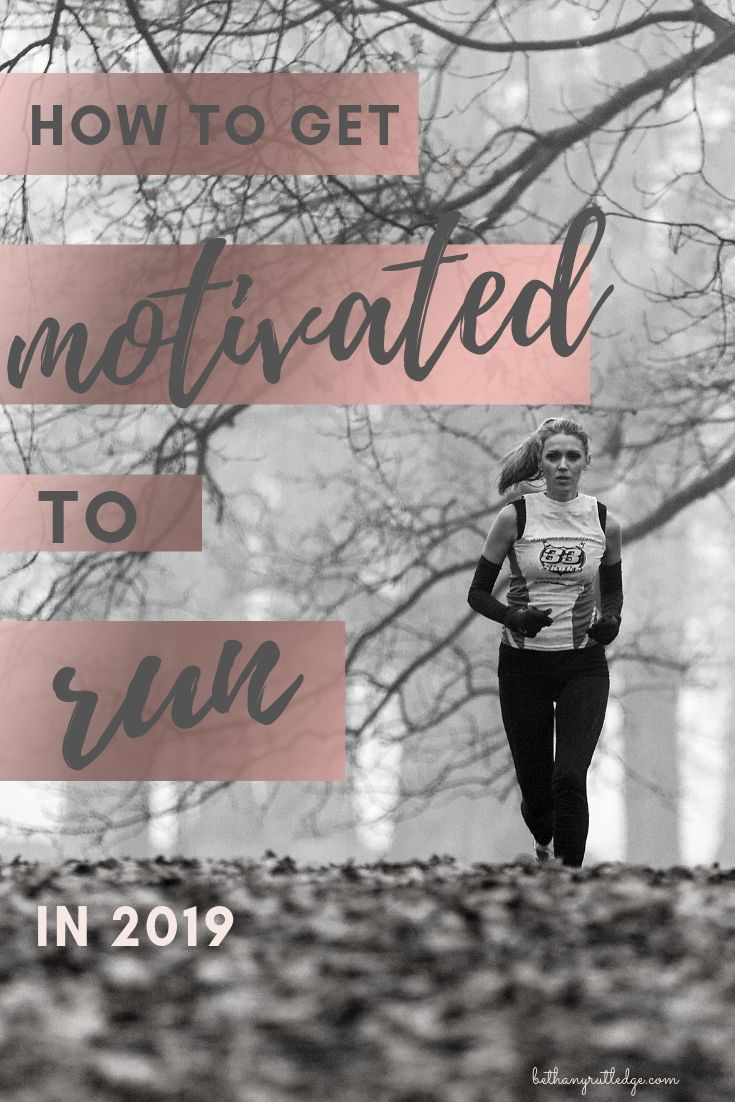 Get And Stay Motivated To Run In 2019 Bethany Rutledge