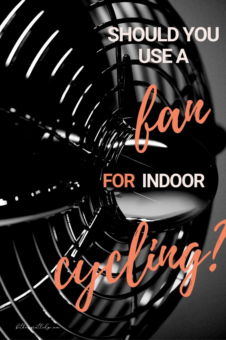 Should I use a fan for indoor cycling training? — Bethany